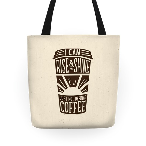 I Can Rise & Shine Just Not Before Coffee Tote