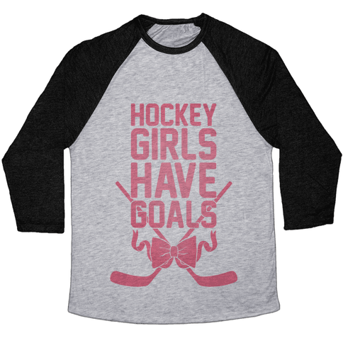 Hockey Girls Have Goals Baseball Tee