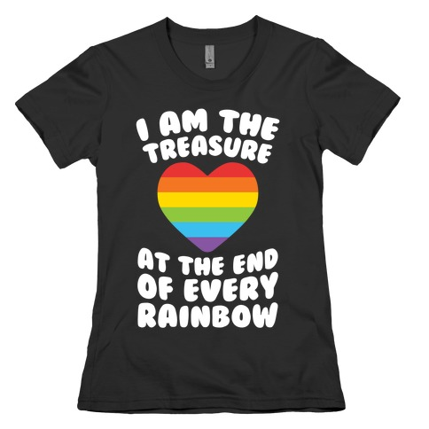 I Am The Treasure At The End Of Every Rainbow Womens T-Shirt