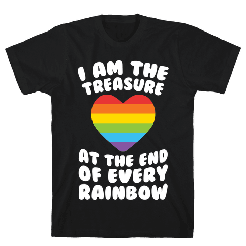 I Am The Treasure At The End Of Every Rainbow Mens T-Shirt