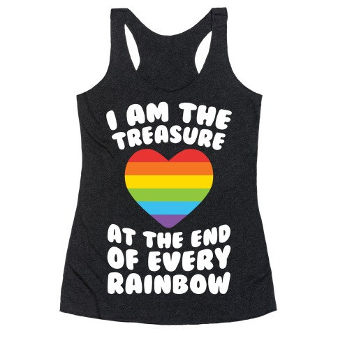 I Am The Treasure At The End Of Every Rainbow Racerback Tank Top