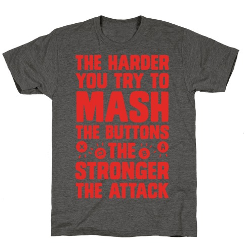 The Harder You Try To Mash Buttons T-Shirt