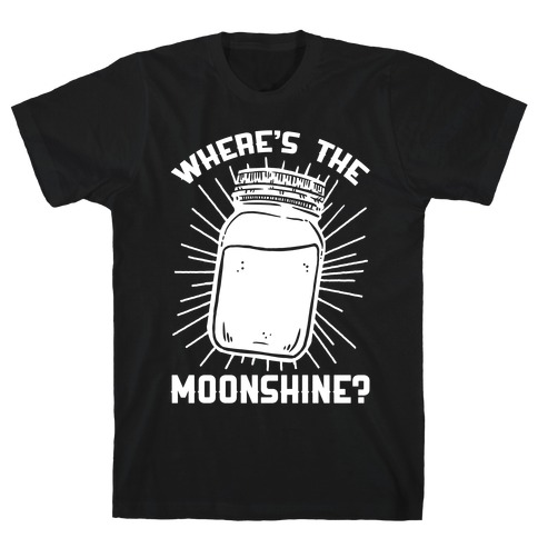 Where's The Moonshine T-Shirt