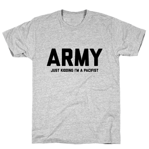 Army Just Kidding I'm A Pacifist Mens T-Shirt