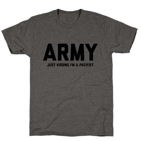 Army Just Kidding I'm A Pacifist