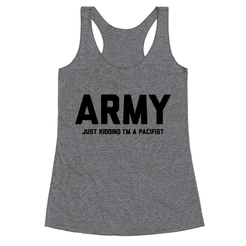 Army Just Kidding I'm A Pacifist Racerback Tank Top