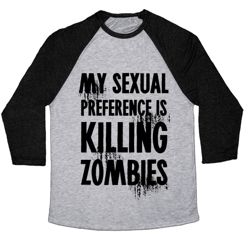 My Sexual Preference Is Killing Zombies Baseball Tee