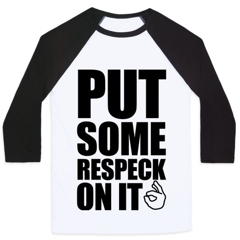 Put Some Respeck On It Baseball Tee