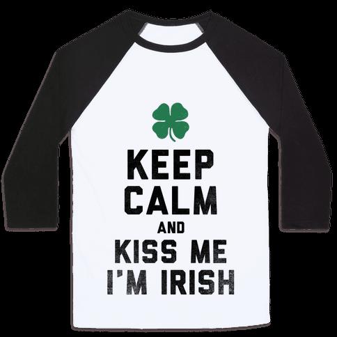 Keep Calm and Kiss Me, I'm Irish Baseball Tee