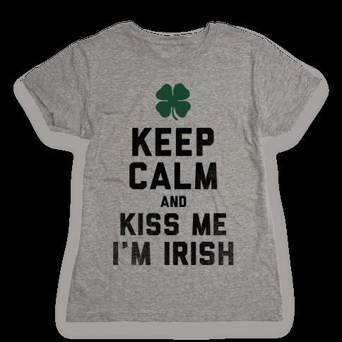 Keep Calm and Kiss Me, I'm Irish Womens T-Shirt
