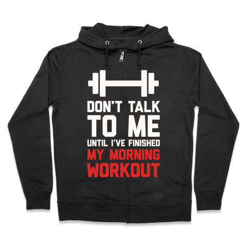Don't Talk To Me Until I've Finished My Morning Workout Zip Hoodie