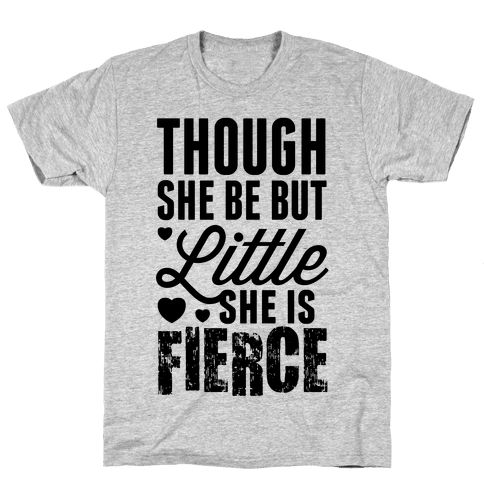 Though She Be But Little She Is Fierce Mens T-Shirt