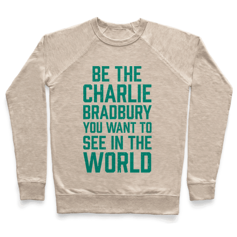 Be The Charlie Bradbury You Want To See In The World Pullover
