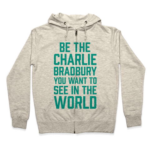 Be The Charlie Bradbury You Want To See In The World Zip Hoodie