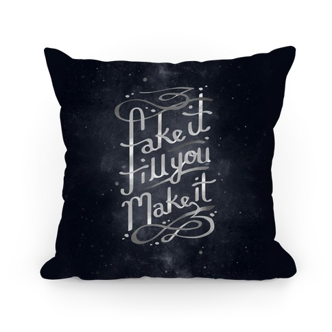 Fake It Till You Make It Pillow Pillow
