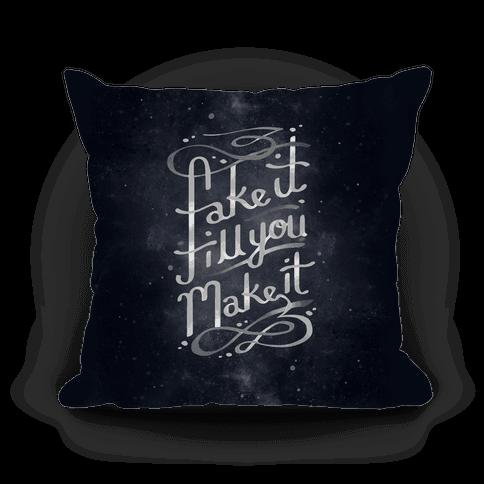 Fake It Till You Make It Pillow