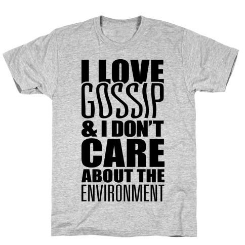 I Love Gossip & I Don't Care About The Environment T-Shirt