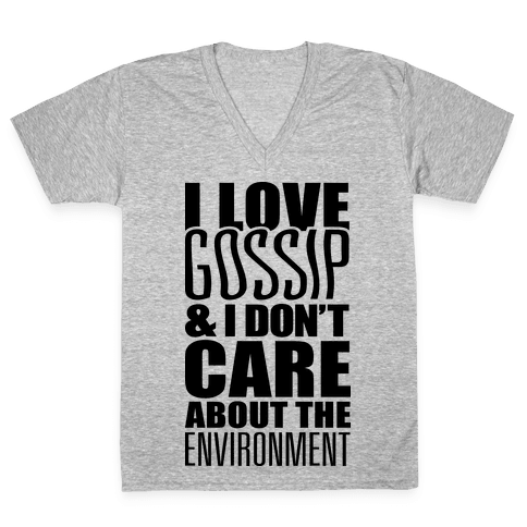 I Love Gossip & I Don't Care About The Environment V-Neck Tee Shirt
