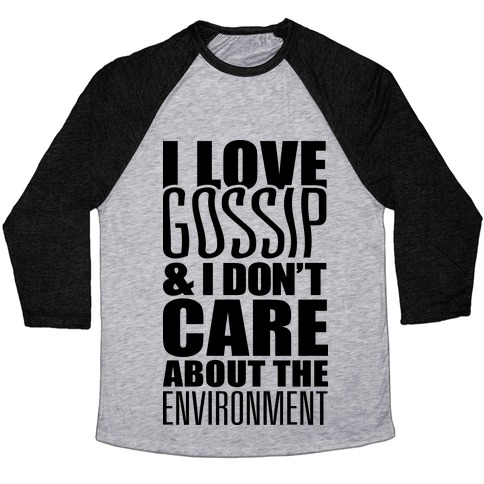I Love Gossip & I Don't Care About The Environment Baseball Tee
