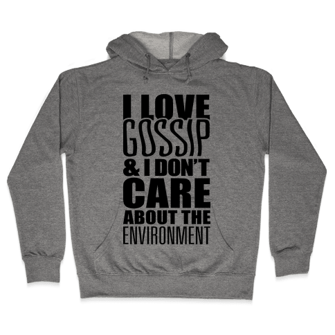 I Love Gossip & I Don't Care About The Environment Hooded Sweatshirt