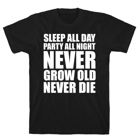 Sleep All Day Party All Night Never Grow Old Never Die Mens T-Shirt