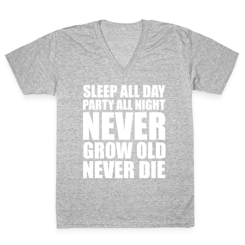 Sleep All Day Party All Night Never Grow Old Never Die V-Neck Tee Shirt