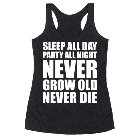 Sleep All Day Party All Night Never Grow Old Never Die Racerback Tank Top