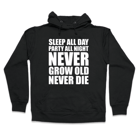 Sleep All Day Party All Night Never Grow Old Never Die Hooded Sweatshirt