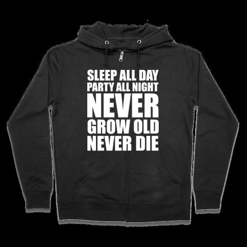 Sleep All Day Party All Night Never Grow Old Never Die Zip Hoodie