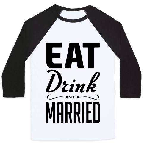 Eat Drink and Be Married Baseball Tee