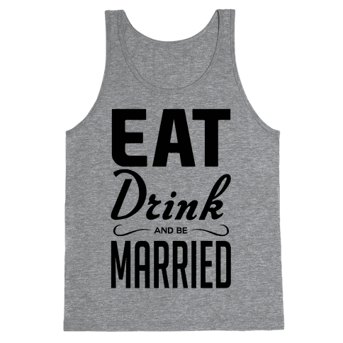 Eat Drink and Be Married Tank Top