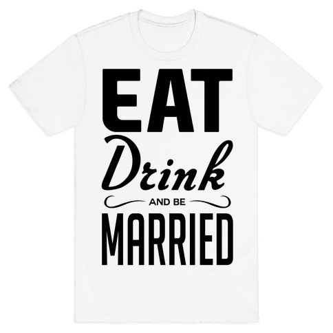 Eat Drink and Be Married Mens T-Shirt