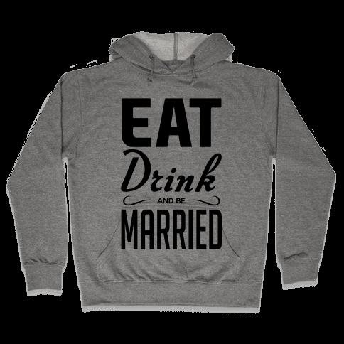 Eat Drink and Be Married Hooded Sweatshirt