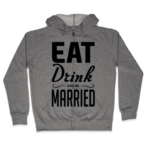 Eat Drink and Be Married Zip Hoodie