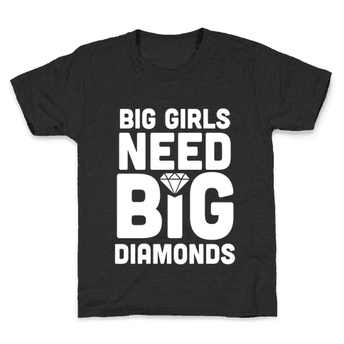 Big Girls Need Big Diamonds Kids T-Shirt
