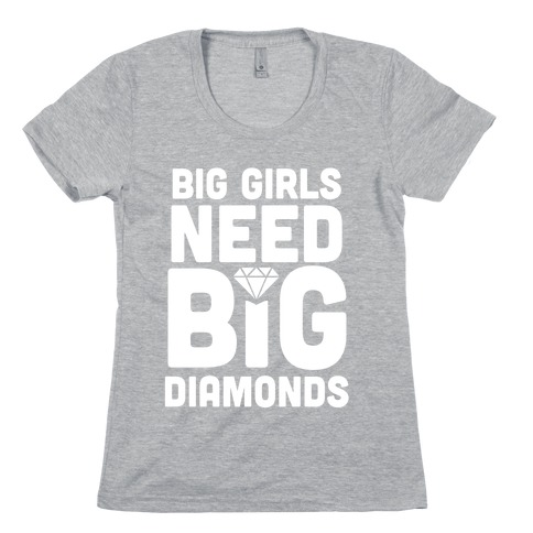 Big Girls Need Big Diamonds Womens T-Shirt