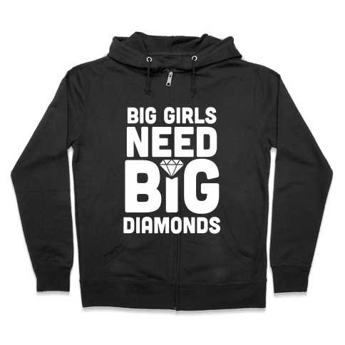 Big Girls Need Big Diamonds Zip Hoodie