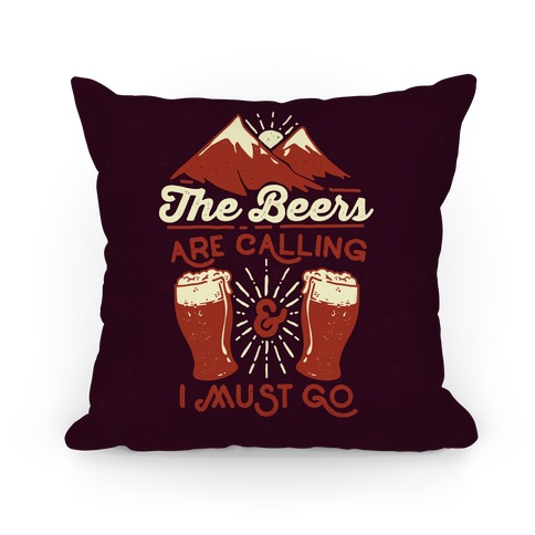 The Beers Are Calling and I Must Go Pillow