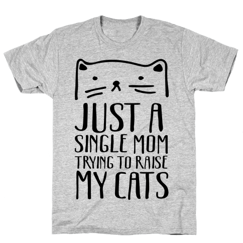 Just A Single Mom Trying To Raise My Cats Mens T-Shirt