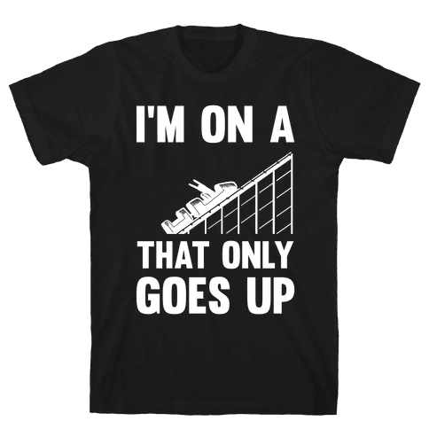 I'm On A Roller Coaster That Only Goes Up Mens T-Shirt