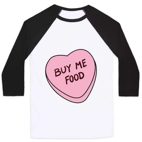 Candy Hearts: Buy Me Food Baseball Tee
