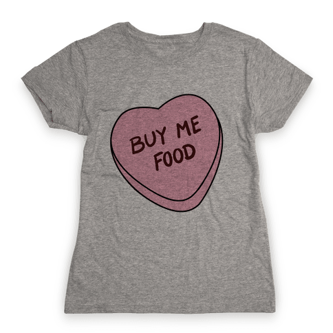 Candy Hearts: Buy Me Food Womens T-Shirt