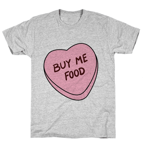 Candy Hearts: Buy Me Food Mens T-Shirt