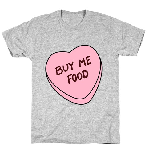Candy Hearts: Buy Me Food Mens T-Shirt