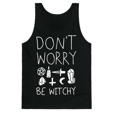 Don't Worry Be Witchy Tank Top