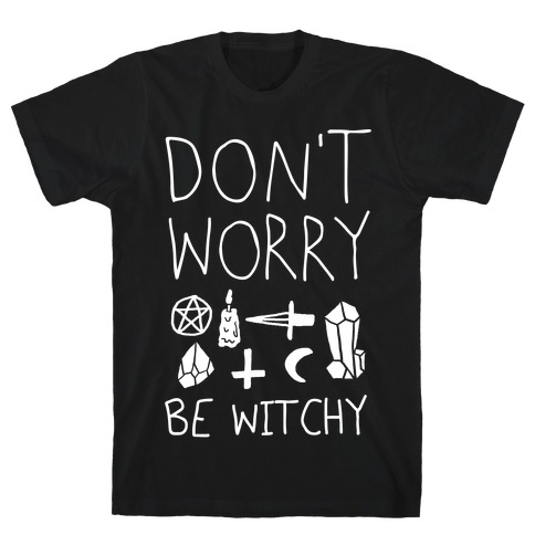 Don't Worry Be Witchy T-Shirt
