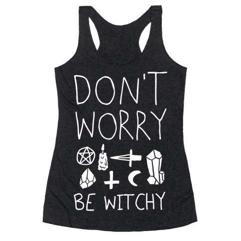Don't Worry Be Witchy Racerback Tank Top
