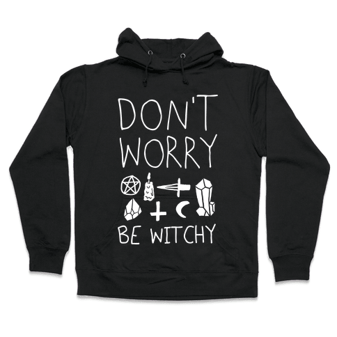 Don't Worry Be Witchy Hooded Sweatshirt