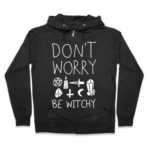 Don't Worry Be Witchy Zip Hoodie