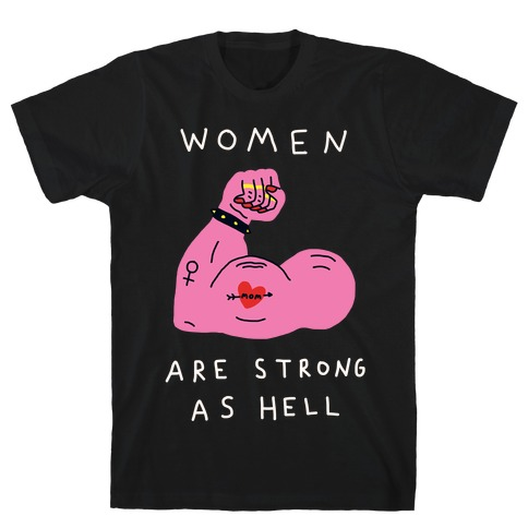 Women Are Strong As Hell T-Shirt